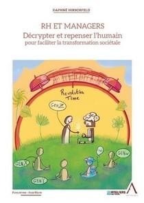 Rh Et Managers ; Decrypter Et Repenser L'humain Pour Faciliter La Transformation Societale