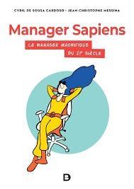 Manager Sapiens ; Le Manager Magnifique Du Xxie Siecle