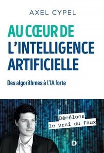Au Coeur De L'intelligence Artificielle ; Des Algorithmes A L'ia Forte