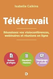 Teletravail : Reussissez Vos Visioconferences, Webinaires Et Reunions En Ligne ; Bonnes Pratiques, Checklists Reunions, Temoignages Et Conseils