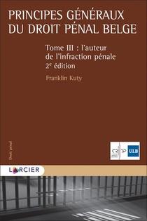 Principes Generaux Du Droit Penal Belge T.3 ; L'auteur De L'infraction Penale (2e Edition)