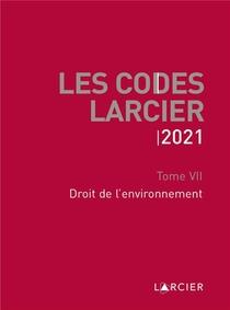 Code Larcier - Tome Vii - Droit De L'environnement - A Jour Au 1<sup>er</sup> Mars 2021
