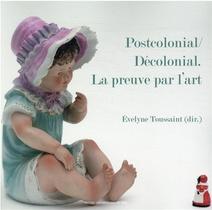 Postcolonial / Decolonial. La Preuve Par L'art