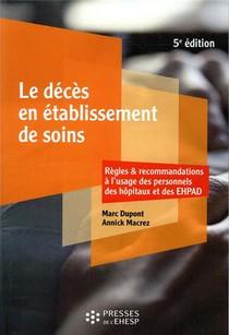 Le Deces En Etablissement De Soins : Regles Et Recommandations A L'usage Des Personnels Des Hopitaux Et Des Ehpad (5e Edition)