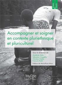 Accompagner Et Soigner En Contexte Pluriethnique Et Pluriculturel : Regards Et Pratiques Croises En Guyane Et Ailleurs