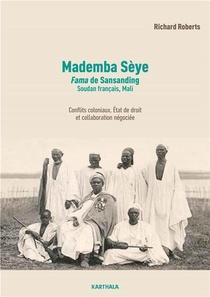 Mademba Seye (1879-1918), Fama De Sansanding, Soudan Francais (mali) : Conflits Coloniaux, Etat De Droit Et Trafic D'autorite, Biographie D'un Auxiliaire De La France En Afrique Occidentale Francaise