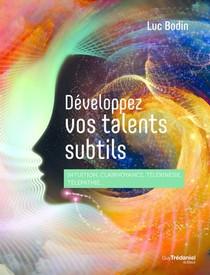 Developpez Vos Talents Subtils : Intuition, Clairvoyance, Telekinesie, Telepathie...