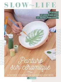 Peinture Sur Ceramique : 20 Projets En Pas-a-pas Pour Un Lacher Prise Creatif