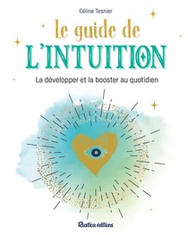Le Guide De L'intuition ; La Developper Et La Booster Au Quotidien