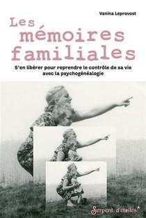 Les Memoires Familiales : S'en Liberer Pour Reprendre Le Controle De Sa Vie Avec La Psychogenealogie