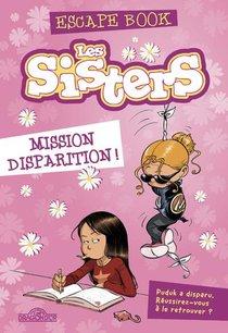 Escape Book ; Les Sisters ; Mission Disparition !