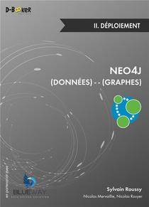 Neo4j : Des Donnees Et Des Graphes T.2 ; Deploiement