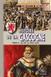 Histoire De La Gascogne Tome 5 (du Xv Eme Au Xvii Eme Siecle)
