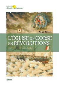 L Eglise De Corse En Revolutions (xviie-xviiie Siecles)