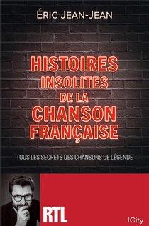 Histoires Insolites De La Chanson Francaise