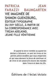 Vie Imaginee De Shimon Guenzburg, Editeur Typographe Du Xvi Siecle, A Partir De Sa Correspondance Avec Tirzah Adelking, Jeune Fille Venitienne