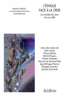 L'ethique Face A La Crise ; Le Monde Du Soin Mis Au Defi ; Reperes Reflexifs Sur Les Pratiques De Soins Et Perspectives