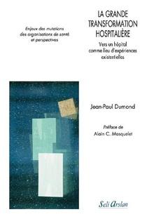 La Grande Transformation Hospitaliere ; Vers Un Hopital Comme Lieu D'experiences Existentielles
