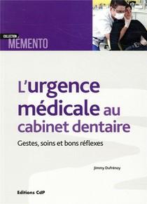 L'urgence Medicale Au Cabinet Dentaire - Gestes, Soins Et Bons Reflexes