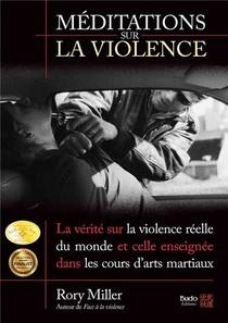 Meditations Sur La Violence ; La Verite Sur La Violence Reelle Du Monde Et Celle Enseignee Dans Les Cours D'arts Martiaux