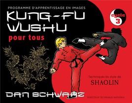 Kung-fu Wushu Pour Tous T.3 ; Programme D'apprentissage En Images, Cycle 3