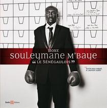 """Souleymane M'baye ; """"le Senegaulois"""" ; Boxe"""
