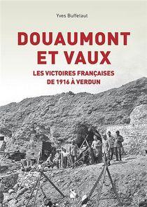 Douaumont Et Vaux - Les Victoires Francaises De 1916 A Verdun