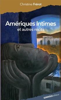 Ameriques Intimes ; Et Autres Recits