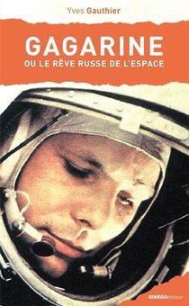 Gagarine : Ou Le Reve Russe De L'espace