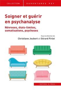 Soigner Et Guerir En Psychanalyse : Nevroses, Etats Limites, Somatisations, Psychoses