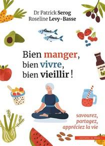 Bien Manger, Bien Vivre, Bien Vieillir ! Savourez, Partagez, Appreciez La Vie