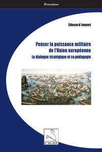 Penser La Puissance Militaire De L Union Europeenne - Le Dialogue Strategique Et Sa Pedagogie