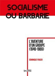 Socialisme Ou Barbarie ; L'aventure D'un Groupe (1946-1969)