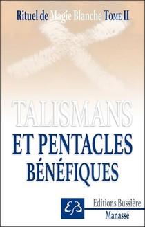 Rituel De Magie Blanche T.2 ; Talismans Et Pentacles Benefiques