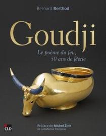 Goudji : Le Poeme De Feu, 50 Ans De Feerie