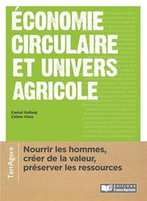 Economie Circulaire Et Univers Agricole ; Nourrir Les Hommes, Creer De La Valeur, Preserver Les Ressources