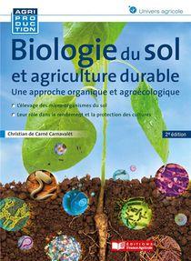 Biologie Du Sol Et Agriculture Durable ; Une Approche Organique Et Agroecologique (2e Edition)