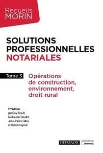 Solutions Professionnelles Notariales T.3 ; Operations De Construction, Environnement, Droit Rural (17e Edition)