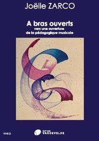 A Bras Ouverts --- Livre De Formation Musicale - Vers Une Ouverture De La Pedagogie Musicale