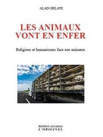 Les Animaux Vont En Enfer ; Religions Et Humanismes Face Aux Animaux