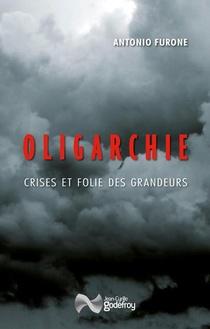 Oligarchie : Crises Et Folie Des Grandeurs