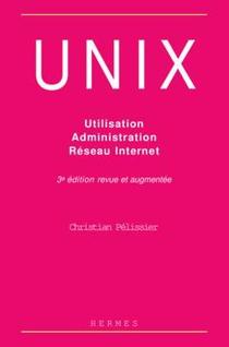 Unix : Utilisation, Administration, Reseau Internet (3. Ed.)