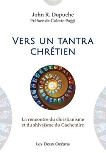 Vers Un Tantra Chretien : La Rencontre Du Christianisme Et Du Shivaisme Du Cachemire
