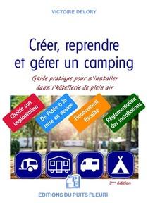 Creer, Reprendre, Gerer Un Camping : Guide Pratique Pour S'installer Dans L'hotellerie De Plein Air