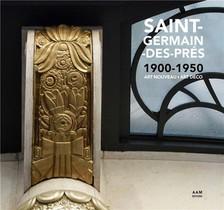 Saint-germain-des-pres 1900-1950 ; Art Nouveau - Art Deco