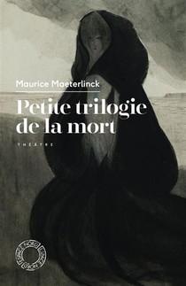 Petite Trilogie De La Mort : L'intruse, Les Aveugles, Les Sept Princesses