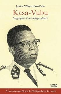 Kasa-vubu ; Biographie D'une Independance