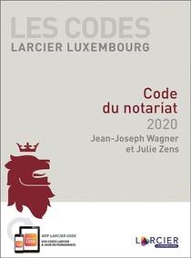 Les Codes Larcier Luxembourg ; Code Du Notariat (edition 2020)