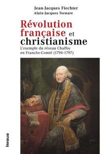 Revolution Francaise Et Christianisme : L'exemple Du Reseau Chaffoy En Franche-comte (1794-1797)