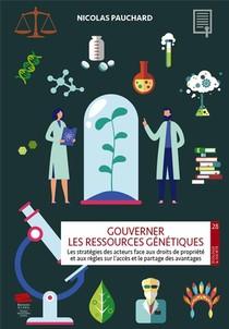 Gouverner Les Ressources Genetiques. Les Strategies Des Acteurs Face Aux Droits De Propriete Et Aux